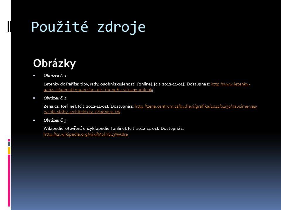 Použité zdroje Obrázky  Obrázek č. 1 Letenky do Paříže: tipy, rady, osobní zkušenosti. [online]. [cit. 2012-11-01]. Dostupné z: http://www.letenky- p