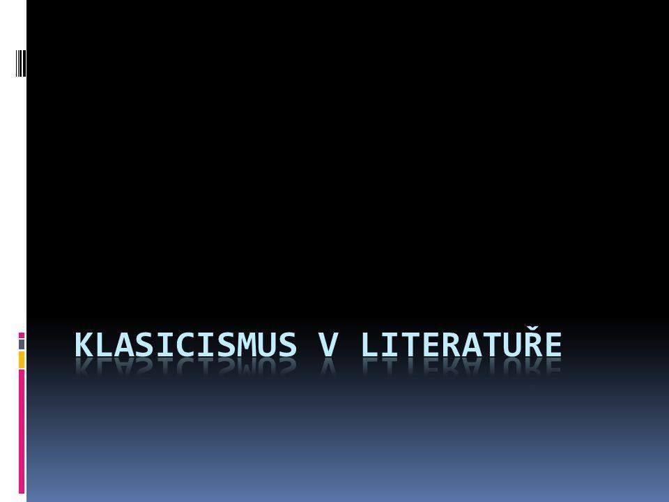 Klasicismus v literatuře  vzniká ve Francii v 17.