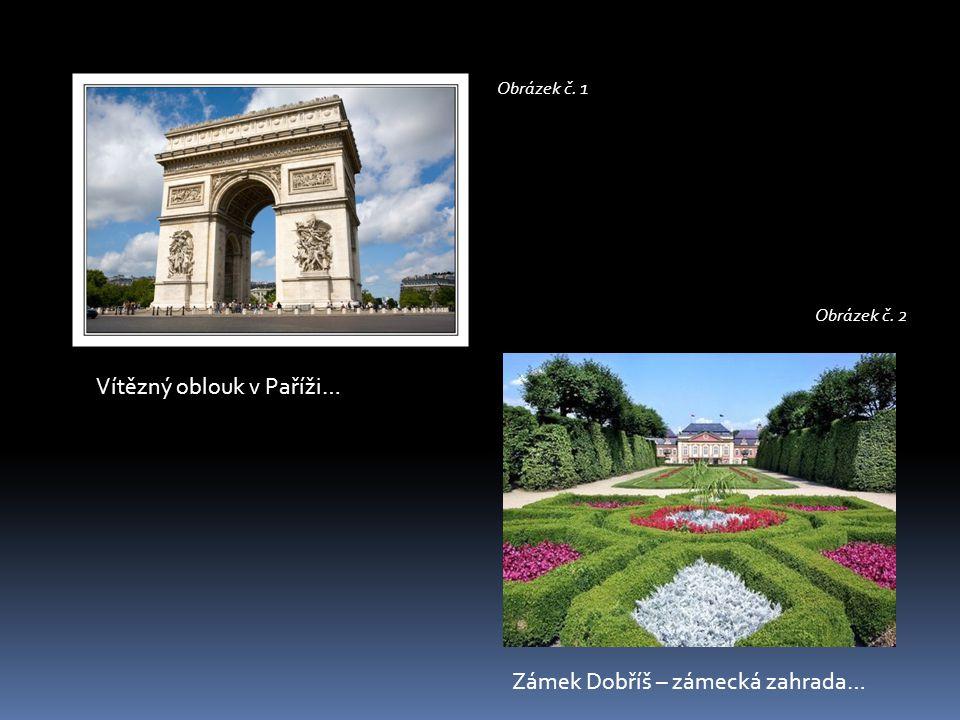 Vítězný oblouk v Paříži… Zámek Dobříš – zámecká zahrada… Obrázek č. 1 Obrázek č. 2
