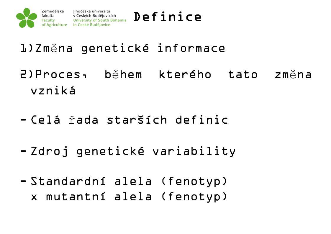 Definice 1)Změna genetické informace 2)Proces, během kterého tato změna vzniká -Celá řada starších definic -Zdroj genetické variability -Standardní al