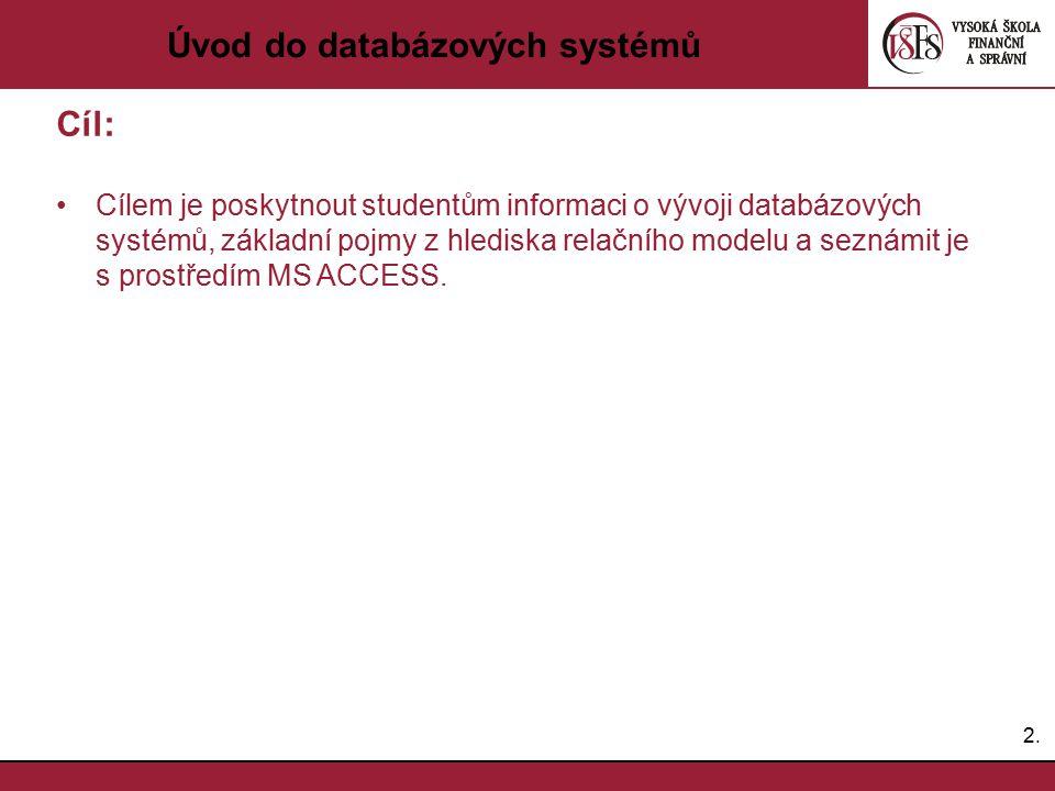 2.2. Úvod do databázových systémů Cíl: Cílem je poskytnout studentům informaci o vývoji databázových systémů, základní pojmy z hlediska relačního mode
