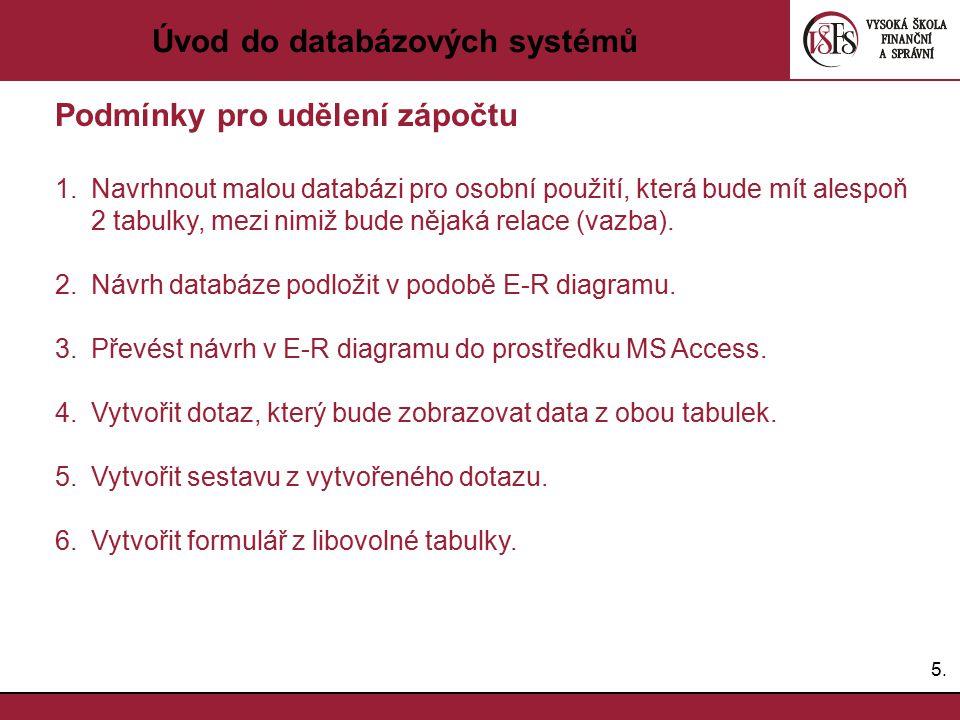 5.5. Úvod do databázových systémů Podmínky pro udělení zápočtu 1.Navrhnout malou databázi pro osobní použití, která bude mít alespoň 2 tabulky, mezi n
