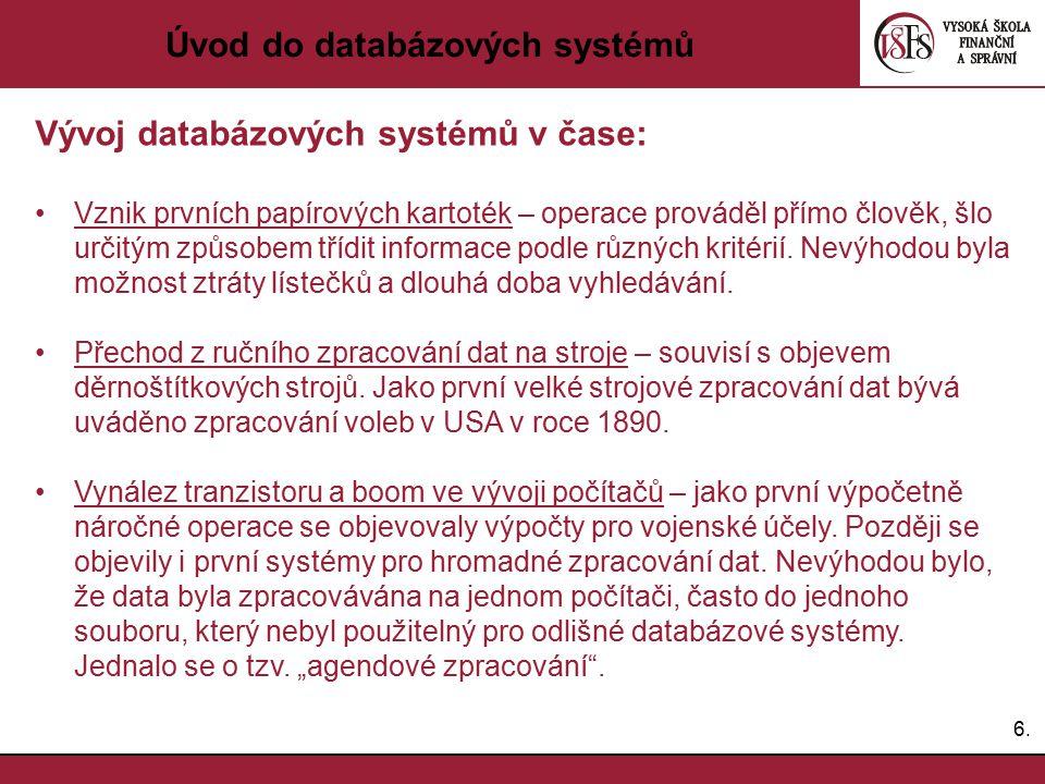 6.6. Úvod do databázových systémů Vývoj databázových systémů v čase: Vznik prvních papírových kartoték – operace prováděl přímo člověk, šlo určitým zp