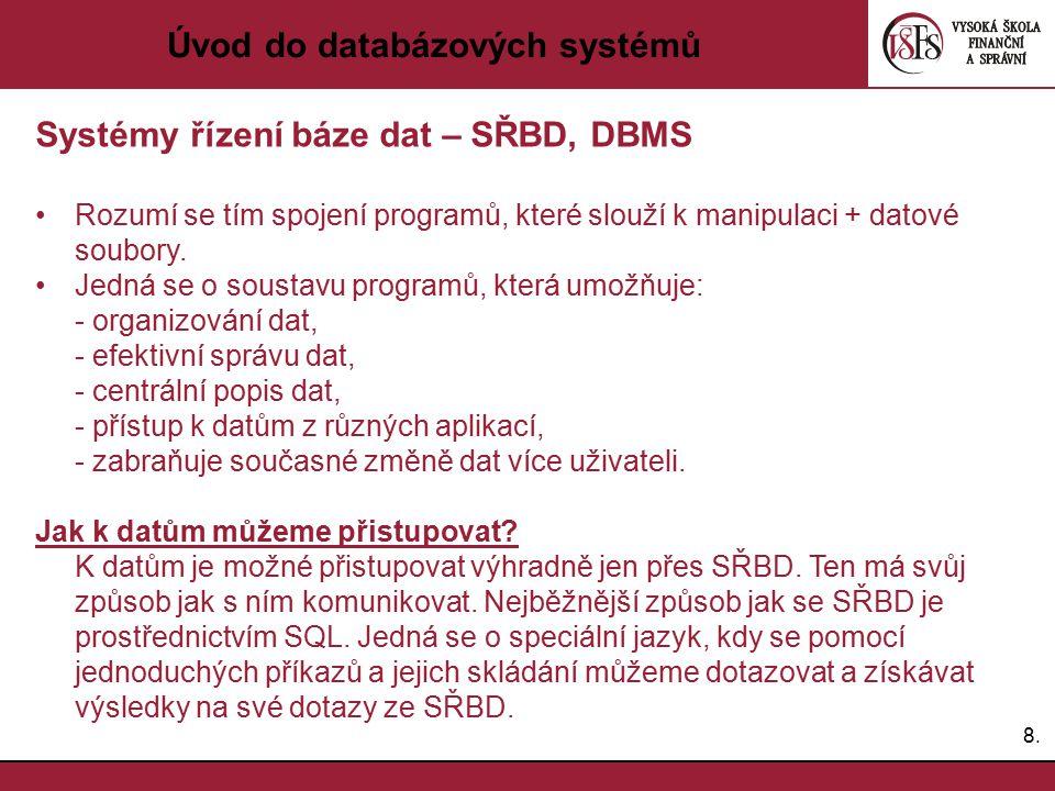 8.8. Úvod do databázových systémů Systémy řízení báze dat – SŘBD, DBMS Rozumí se tím spojení programů, které slouží k manipulaci + datové soubory. Jed