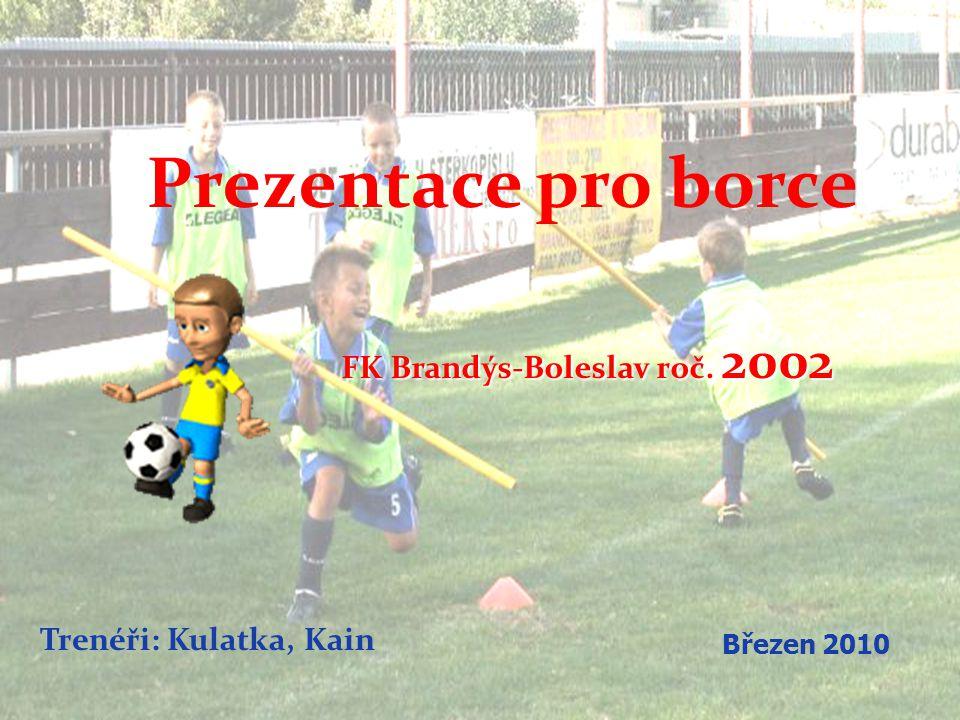 Prezentace pro borce Trenéři: Kulatka, Kain FK Brandýs-Boleslav roč. 2002 FK Brandýs-Boleslav roč. 2002 Březen 2010