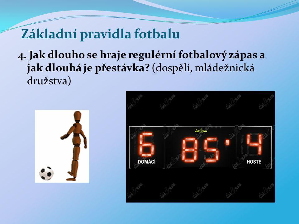 Základní pravidla fotbalu 4. Jak dlouho se hraje regulérní fotbalový zápas a jak dlouhá je přestávka? (dospělí, mládežnická družstva)
