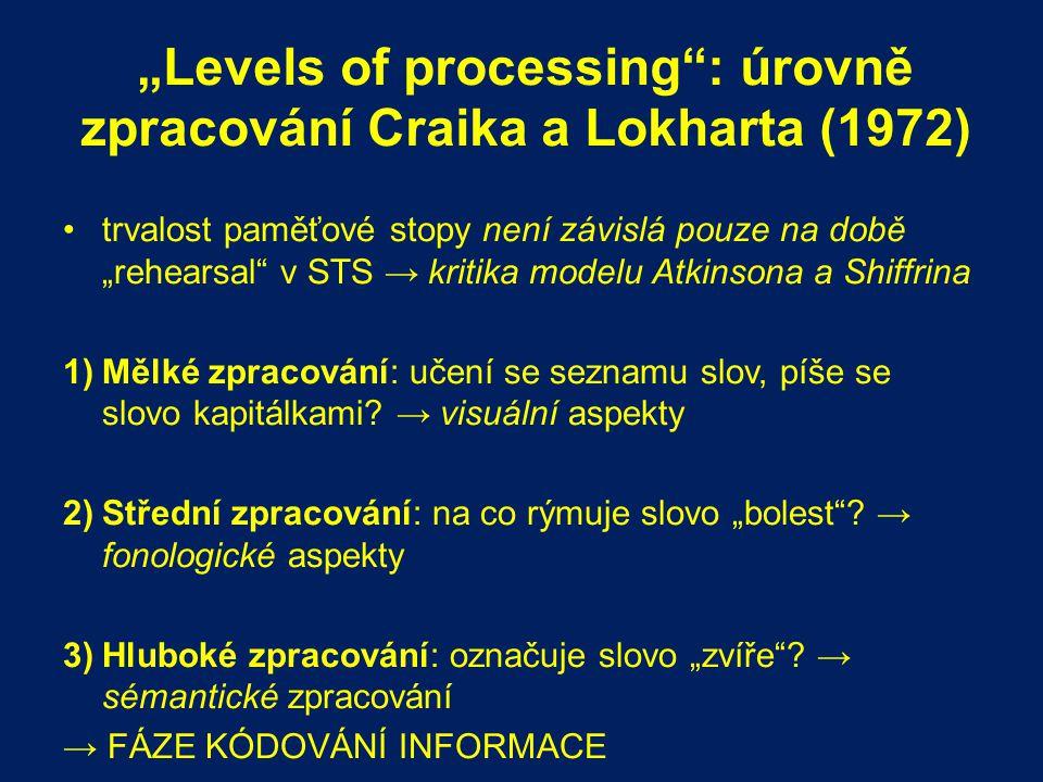 """""""Levels of processing"""": úrovně zpracování Craika a Lokharta (1972) trvalost paměťové stopy není závislá pouze na době """"rehearsal"""" v STS → kritika mode"""