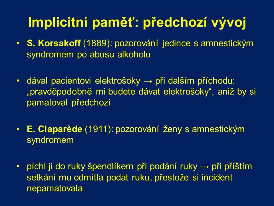 Implicitní paměť: předchozí vývoj S. Korsakoff (1889): pozorování jedince s amnestickým syndromem po abusu alkoholu dával pacientovi elektrošoky → při