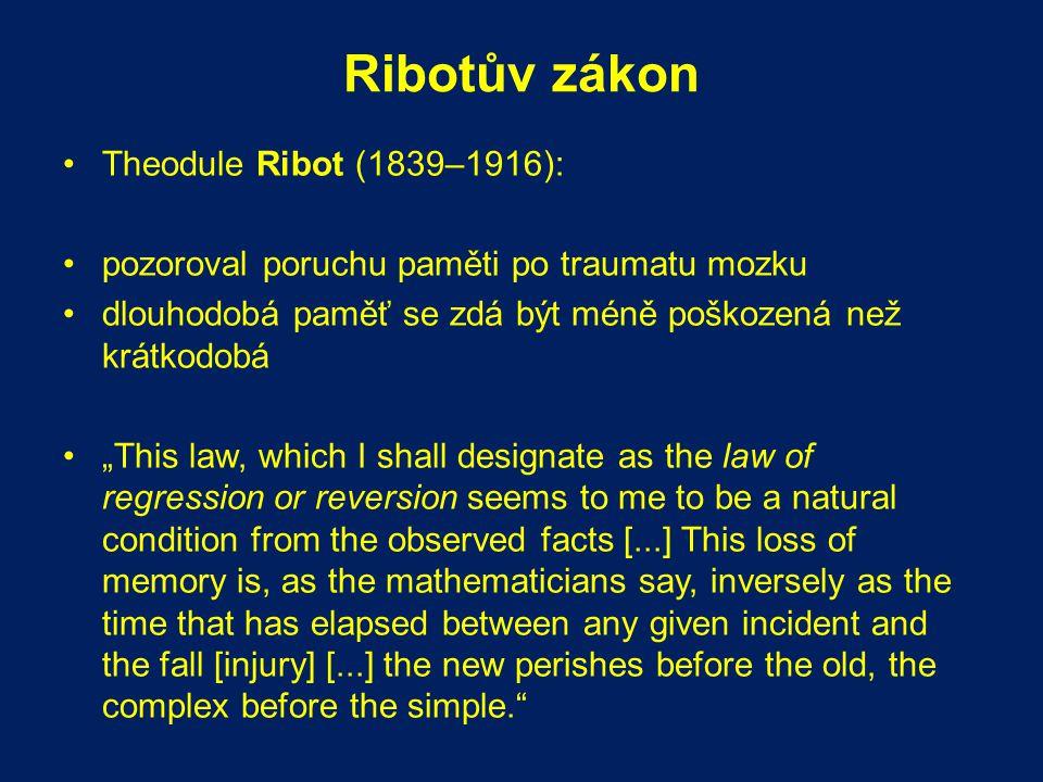 """Ribotův zákon Theodule Ribot (1839–1916): pozoroval poruchu paměti po traumatu mozku dlouhodobá paměť se zdá být méně poškozená než krátkodobá """"This l"""