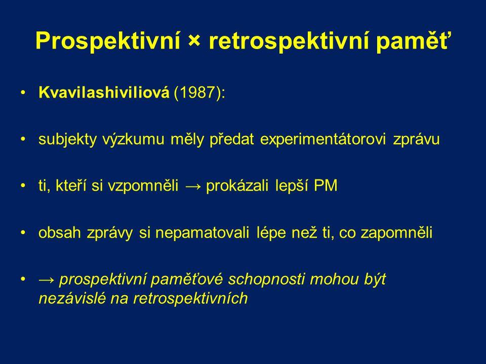 Prospektivní × retrospektivní paměť Kvavilashiviliová (1987): subjekty výzkumu měly předat experimentátorovi zprávu ti, kteří si vzpomněli → prokázali