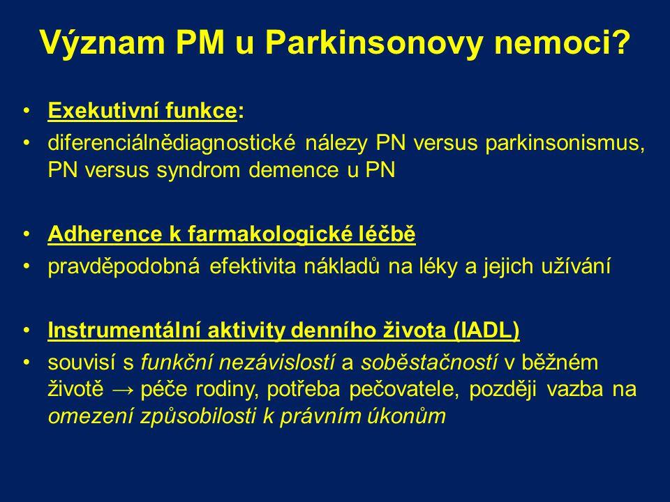 Význam PM u Parkinsonovy nemoci? Exekutivní funkce: diferenciálnědiagnostické nálezy PN versus parkinsonismus, PN versus syndrom demence u PN Adherenc