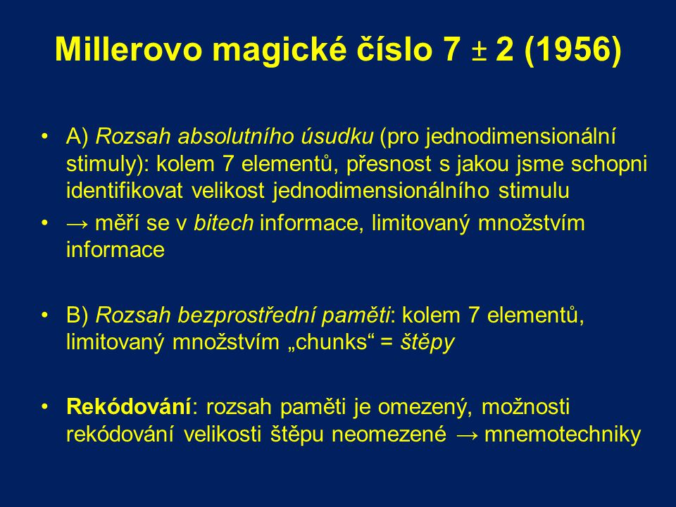 Millerovo magické číslo 7 ± 2 (1956) A) Rozsah absolutního úsudku (pro jednodimensionální stimuly): kolem 7 elementů, přesnost s jakou jsme schopni id