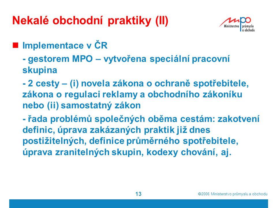  2006  Ministerstvo průmyslu a obchodu 13 Nekalé obchodní praktiky (II) Implementace v ČR - gestorem MPO – vytvořena speciální pracovní skupina - 2