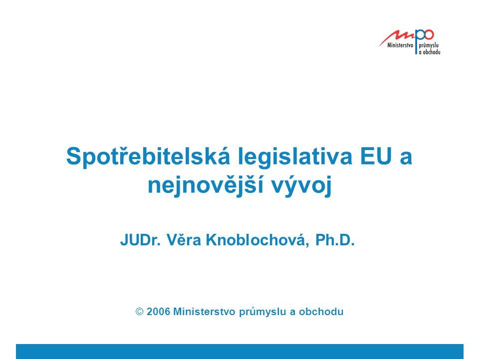  2006  Ministerstvo průmyslu a obchodu 3 Historický exkurs (obecně) Cíl Evropského společenství – vytvořit společný trh založený na celní unii a řádném fungování volného pohybu zboží, osob, služeb a kapitálu Ochrana spotřebitele v EU – v počátcích nepatřila mezi cíle Zlom – 1975: Předběžný program EHS o ochraně spotřebitele a informační politice (5 základních práv spotřebitele) Promítání politických priorit do právních předpisů ES