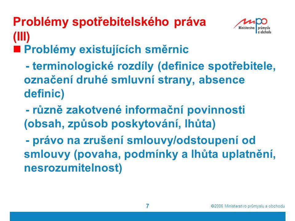  2006  Ministerstvo průmyslu a obchodu 7 Problémy spotřebitelského práva (III) Problémy existujících směrnic - terminologické rozdíly (definice spo