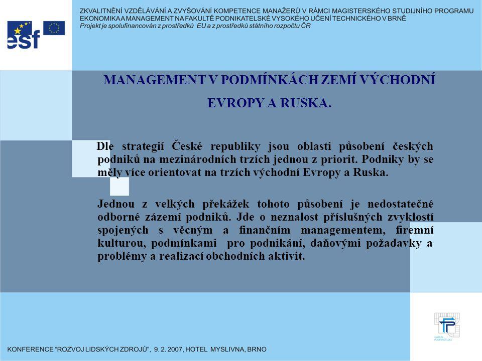 MANAGEMENT V PODMÍNKÁCH ZEMÍ VÝCHODNÍ EVROPY A RUSKA. Dle strategií České republiky jsou oblasti působení českých podniků na mezinárodních trzích jedn