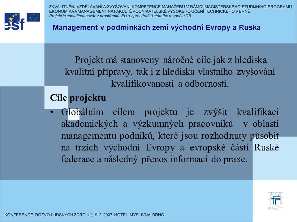 Management v podmínkách zemí východní Evropy a Ruska Projekt má stanoveny náročné cíle jak z hlediska kvalitní přípravy, tak i z hlediska vlastního zvyšování kvalifikovanosti a odbornosti.