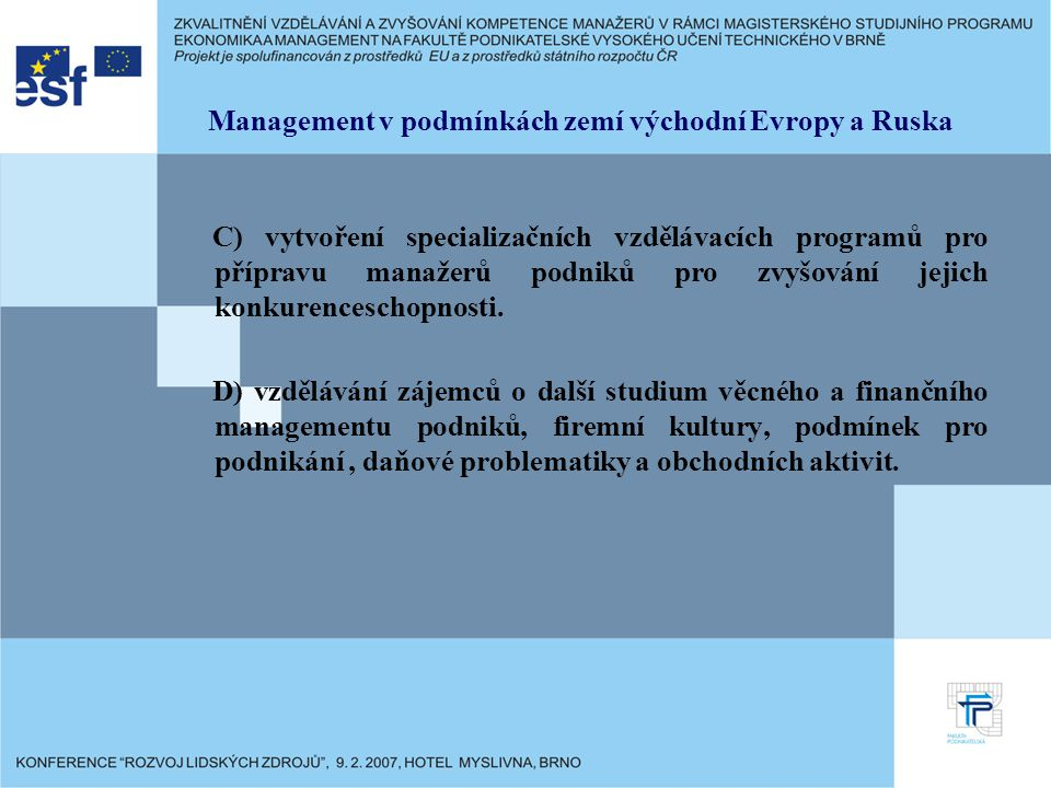Management v podmínkách zemí východní Evropy a Ruska C) vytvoření specializačních vzdělávacích programů pro přípravu manažerů podniků pro zvyšování jejich konkurenceschopnosti.