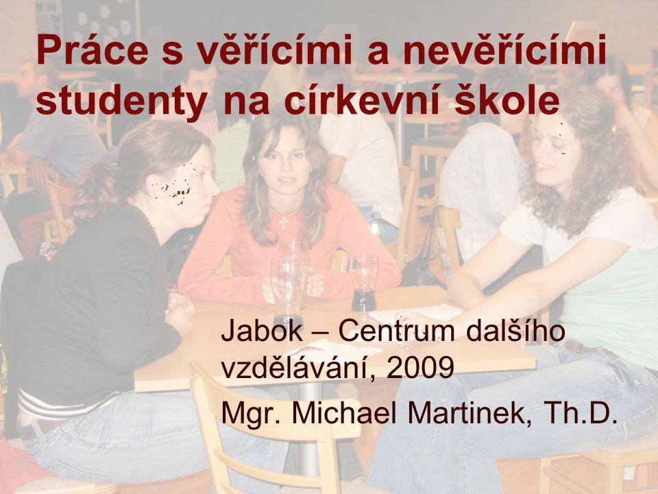 Práce s věřícími a nevěřícími studenty CDV Jabok 200932 Michael Martinek Mystika Mystická zkušenost: Prožívají mladí lidé mystické zkušenosti.