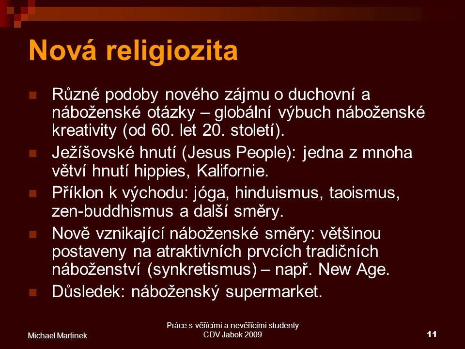 Práce s věřícími a nevěřícími studenty CDV Jabok 200911 Michael Martinek Nová religiozita Různé podoby nového zájmu o duchovní a náboženské otázky – g