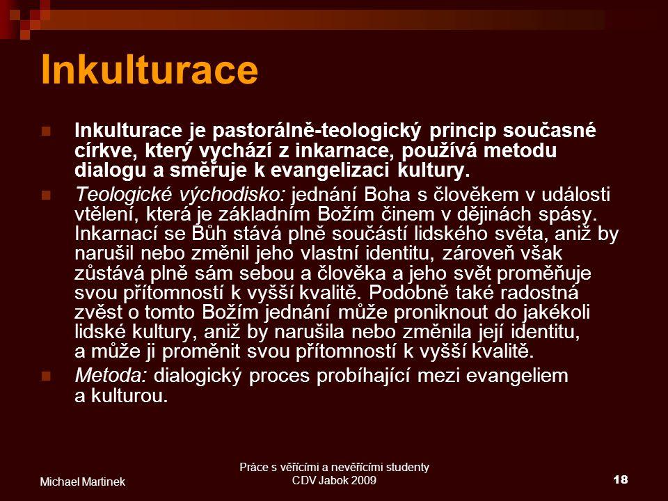 Práce s věřícími a nevěřícími studenty CDV Jabok 200918 Michael Martinek Inkulturace Inkulturace je pastorálně-teologický princip současné církve, kte