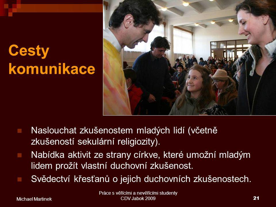 Práce s věřícími a nevěřícími studenty CDV Jabok 200921 Michael Martinek Cesty komunikace Naslouchat zkušenostem mladých lidí (včetně zkušeností sekul