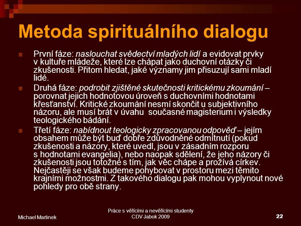 Práce s věřícími a nevěřícími studenty CDV Jabok 200922 Michael Martinek Metoda spirituálního dialogu První fáze: naslouchat svědectví mladých lidí a