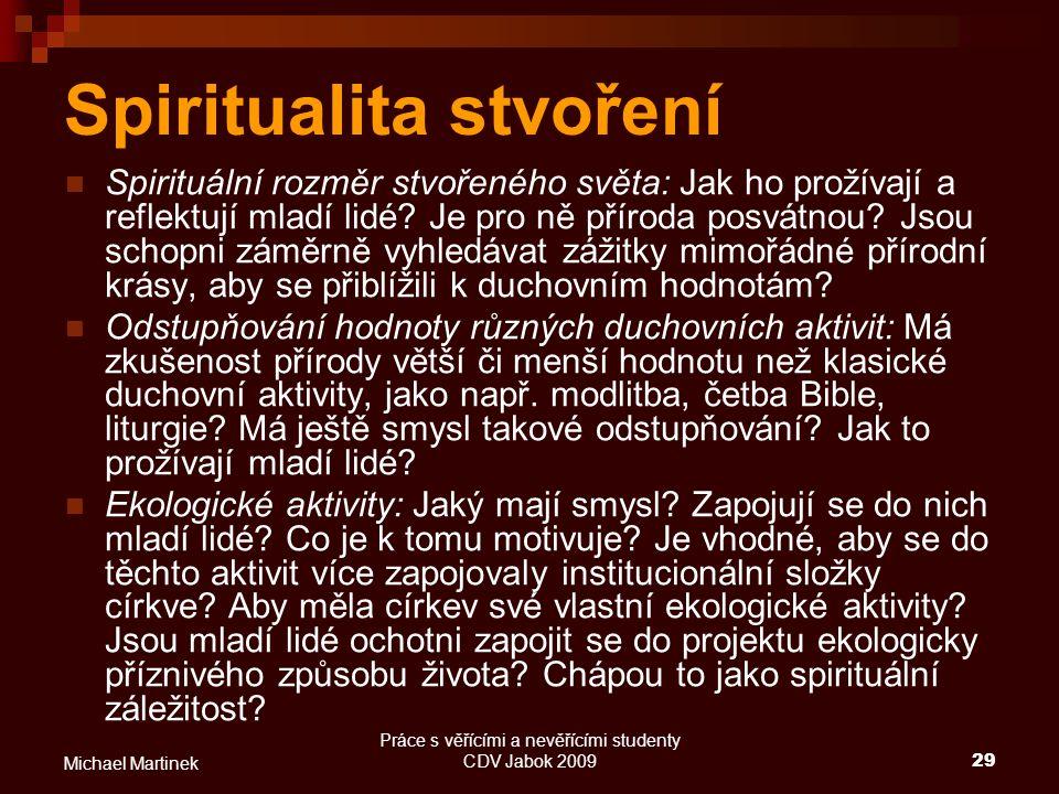 Práce s věřícími a nevěřícími studenty CDV Jabok 200929 Michael Martinek Spiritualita stvoření Spirituální rozměr stvořeného světa: Jak ho prožívají a