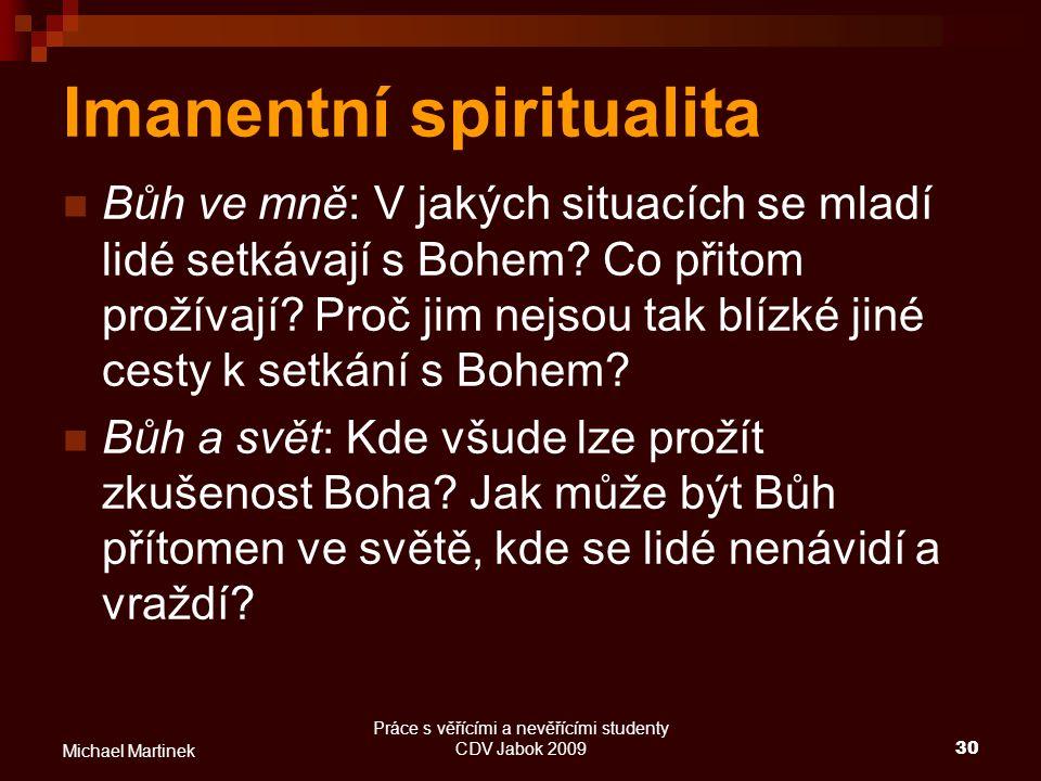 Práce s věřícími a nevěřícími studenty CDV Jabok 200930 Michael Martinek Imanentní spiritualita Bůh ve mně: V jakých situacích se mladí lidé setkávají