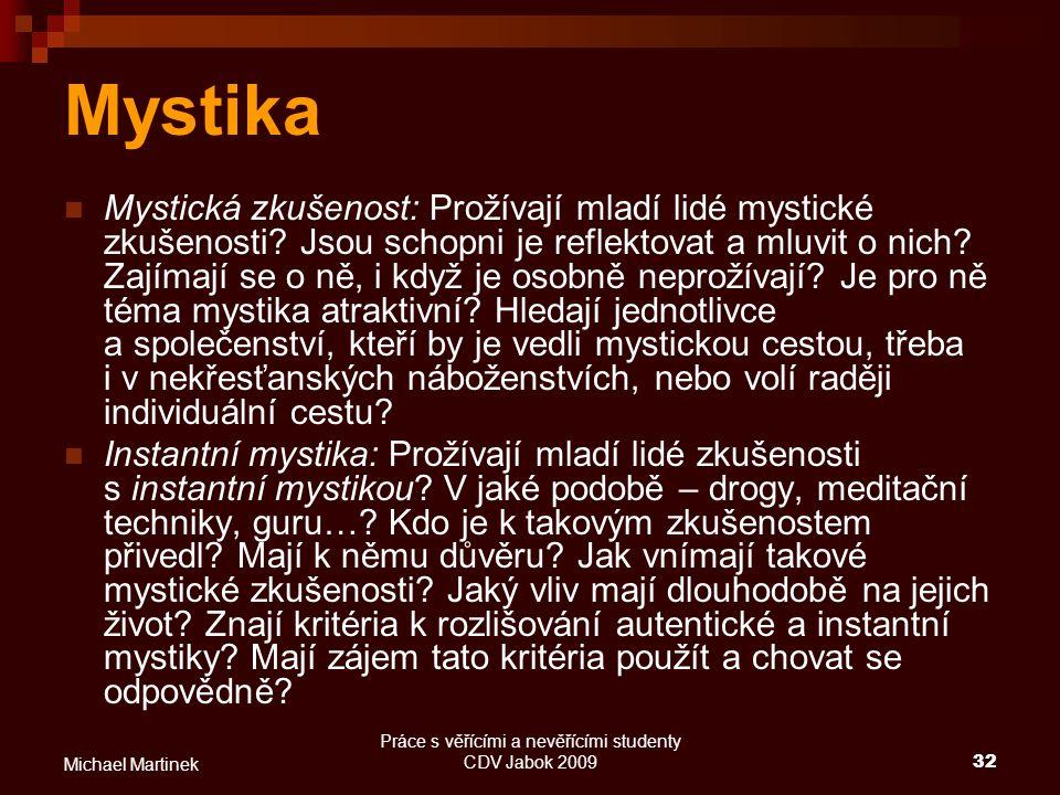 Práce s věřícími a nevěřícími studenty CDV Jabok 200932 Michael Martinek Mystika Mystická zkušenost: Prožívají mladí lidé mystické zkušenosti? Jsou sc