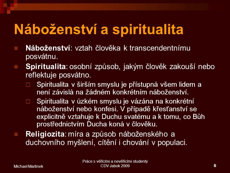Práce s věřícími a nevěřícími studenty CDV Jabok 20095 Michael Martinek Náboženství a spiritualita Náboženství: vztah člověka k transcendentnímu posvá