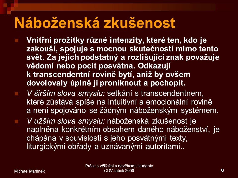 Práce s věřícími a nevěřícími studenty CDV Jabok 20096 Michael Martinek Náboženská zkušenost Vnitřní prožitky různé intenzity, které ten, kdo je zakou