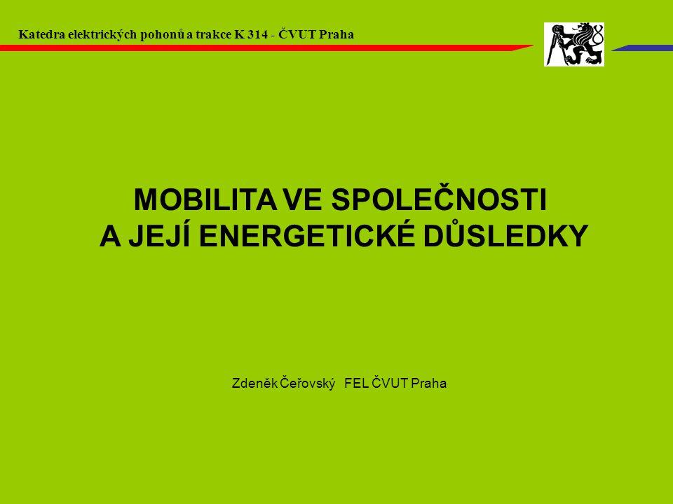 MOBILITA VE SPOLEČNOSTI A JEJÍ ENERGETICKÉ DŮSLEDKY Zdeněk Čeřovský FEL ČVUT Praha Katedra elektrických pohonů a trakce K 314 - ČVUT Praha
