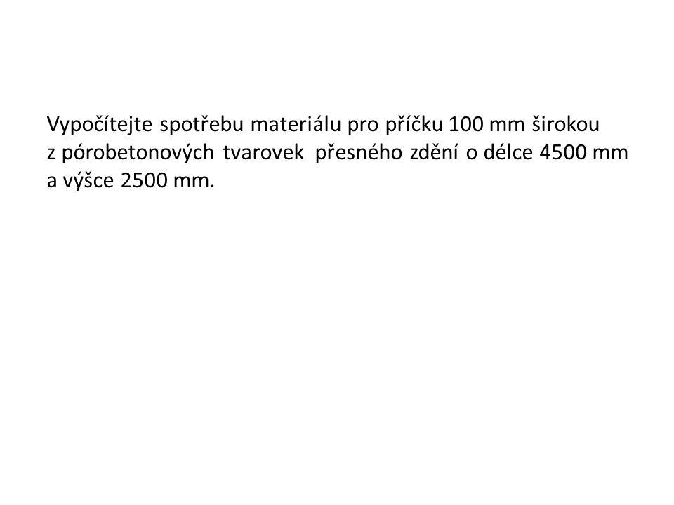 Vypočítejte spotřebu materiálu pro příčku 100 mm širokou z pórobetonových tvarovek přesného zdění o délce 4500 mm a výšce 2500 mm.