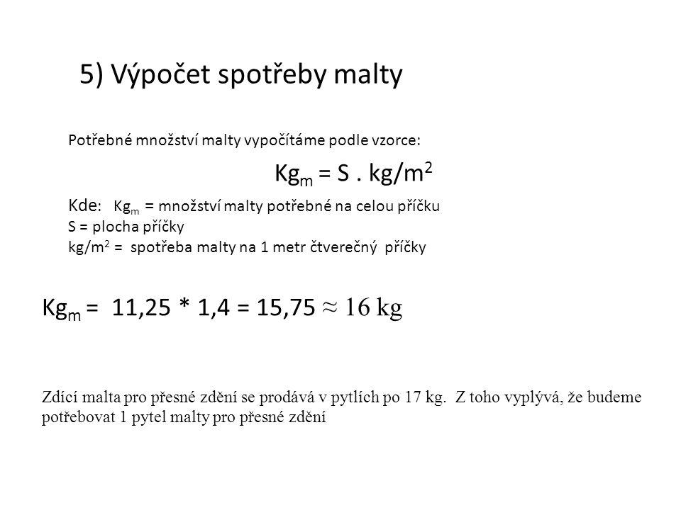 5) Výpočet spotřeby malty Potřebné množství malty vypočítáme podle vzorce: Kg m = S. kg/m 2 Kde : Kg m = množství malty potřebné na celou příčku S = p
