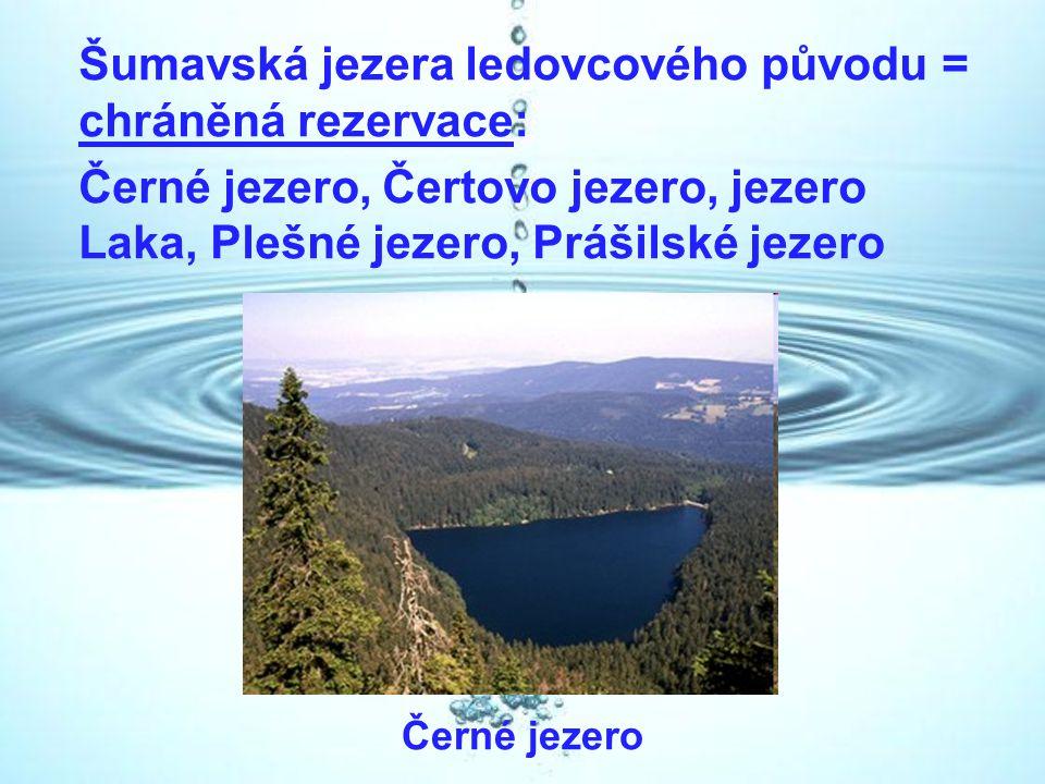 Šumavská jezera ledovcového původu = chráněná rezervace: Černé jezero, Čertovo jezero, jezero Laka, Plešné jezero, Prášilské jezero Černé jezero