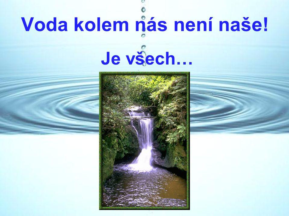Voda kolem nás není naše! Je všech…