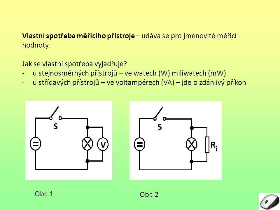 Vlastní spotřeba měřicího přístroje – udává se pro jmenovité měřicí hodnoty. Jak se vlastní spotřeba vyjadřuje? -u stejnosměrných přístrojů – ve watec