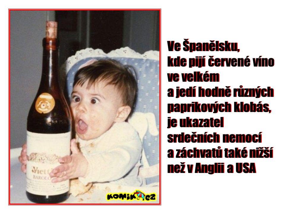 Ve Španělsku, kde pijí červené víno ve velkém a jedí hodně různých paprikových klobás, je ukazatel srdečních nemocí a záchvatů také nižší než v Anglii a USA