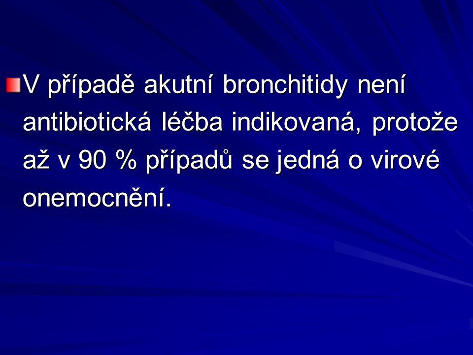 V případě akutní bronchitidy není antibiotická léčba indikovaná, protože až v 90 % případů se jedná o virové onemocnění.