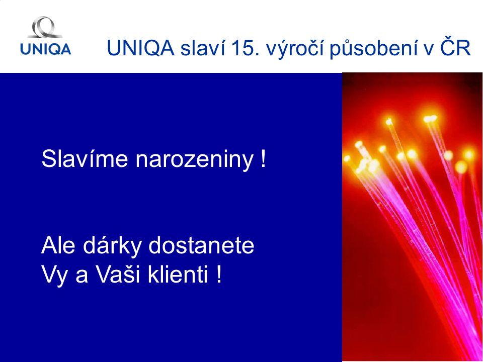1 UNIQA slaví 15. výročí působení v ČR Slavíme narozeniny ! Ale dárky dostanete Vy a Vaši klienti !