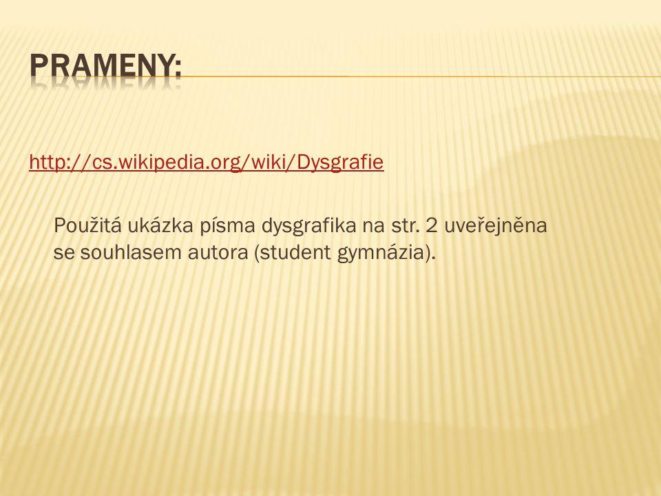 http://cs.wikipedia.org/wiki/Dysgrafie Použitá ukázka písma dysgrafika na str. 2 uveřejněna se souhlasem autora (student gymnázia).