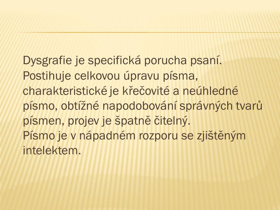 Dysgrafie je specifická porucha psaní.