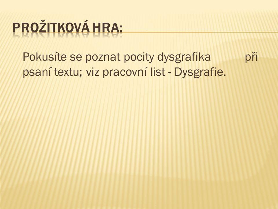 Pokusíte se poznat pocity dysgrafika při psaní textu; viz pracovní list - Dysgrafie.