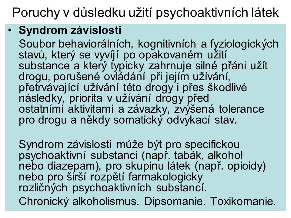 Poruchy v důsledku užití psychoaktivních látek Syndrom závislosti Soubor behaviorálních' kognitivních a fyziologických stavů' který se vyvíjí po opako