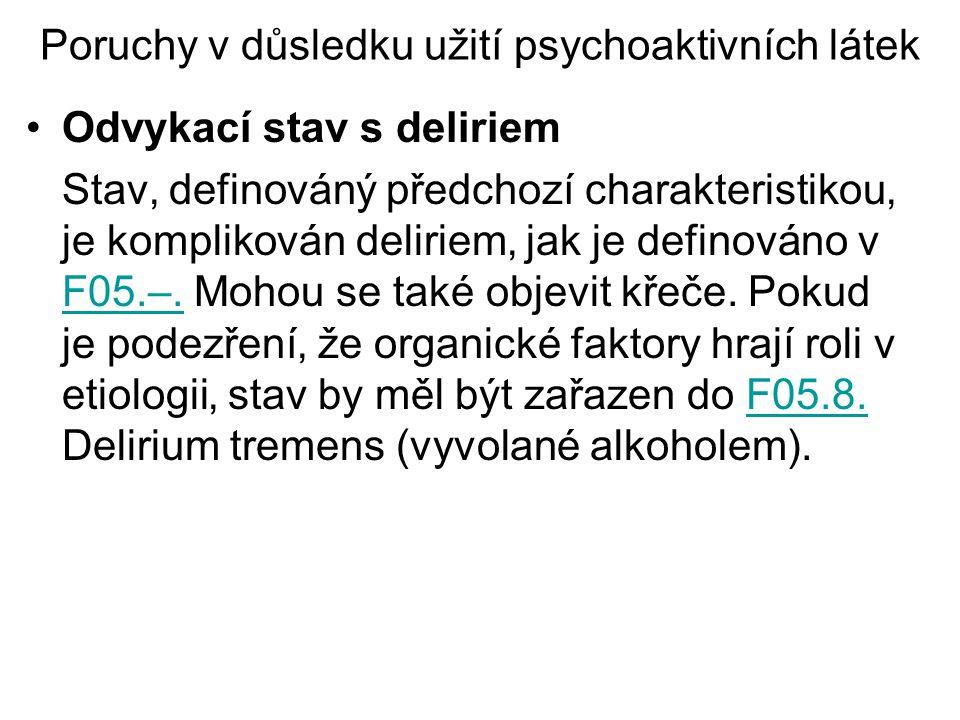 Poruchy v důsledku užití psychoaktivních látek Odvykací stav s deliriem Stav' definováný předchozí charakteristikou' je komplikován deliriem' jak je d