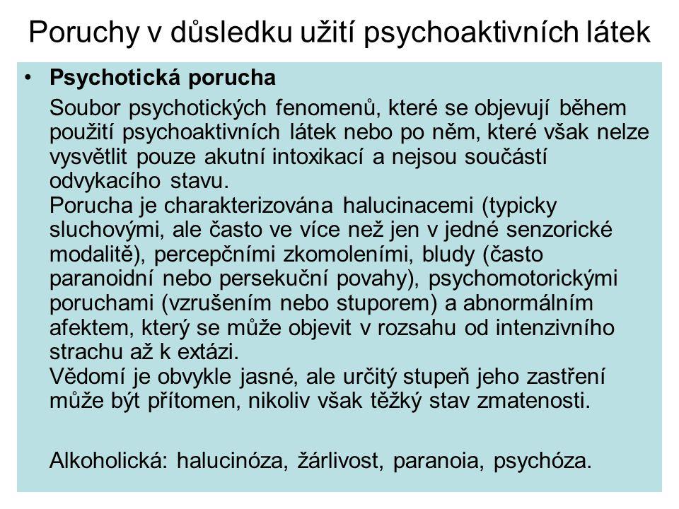 Poruchy v důsledku užití psychoaktivních látek Psychotická porucha Soubor psychotických fenomenů' které se objevují během použití psychoaktivních láte