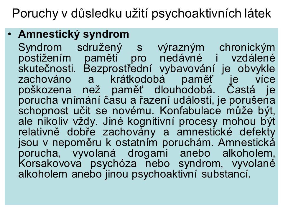 Poruchy v důsledku užití psychoaktivních látek Amnestický syndrom Syndrom sdružený s výrazným chronickým postižením paměti pro nedávné i vzdálené skut
