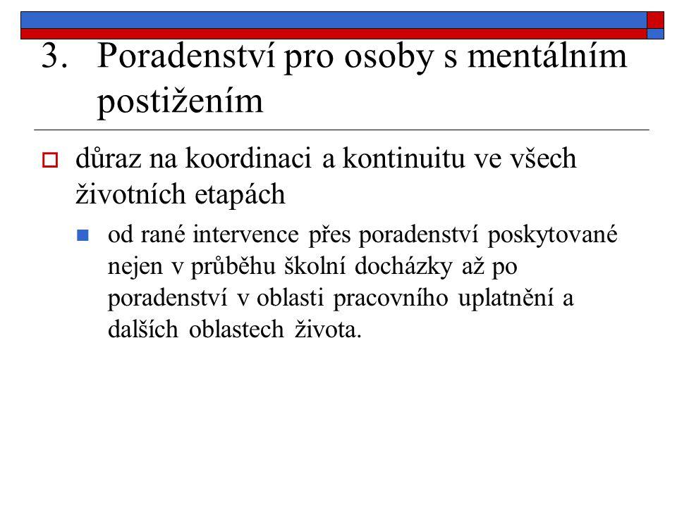 3.Poradenství pro osoby s mentálním postižením  důraz na koordinaci a kontinuitu ve všech životních etapách od rané intervence přes poradenství posky