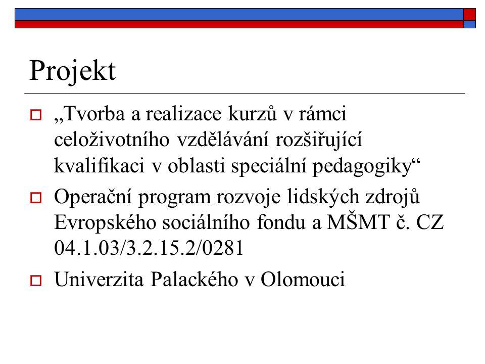 """Projekt  """"Tvorba a realizace kurzů v rámci celoživotního vzdělávání rozšiřující kvalifikaci v oblasti speciální pedagogiky""""  Operační program rozvoj"""
